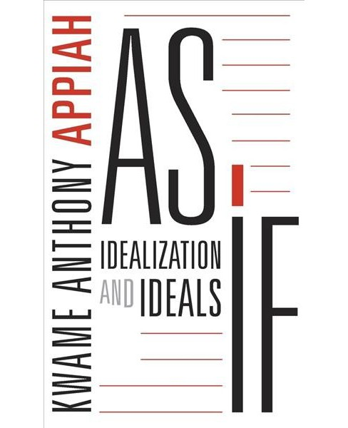 As If : Idealization and Ideals -  by Kwame Anthony Appiah (Hardcover) - image 1 of 1