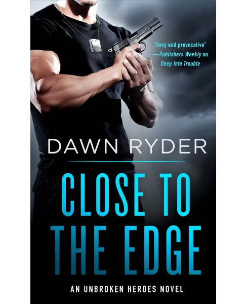Close to the Edge -  (Unbroken Heroes) by Dawn Ryder (Paperback) - image 1 of 1