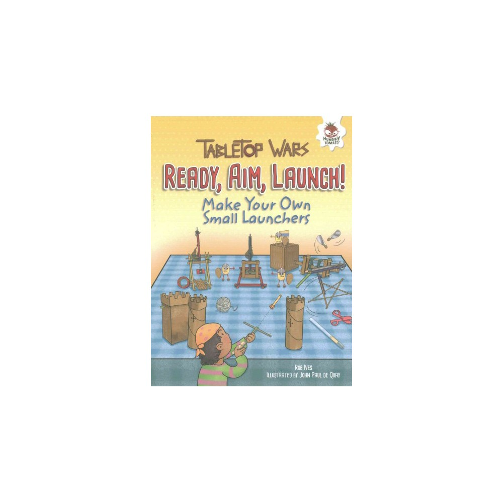 Ready, Aim, Launch! : Make Your Own Small Launchers (Paperback) (Rob Ives)