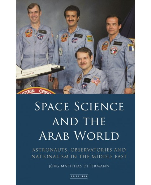 Space Science and the Arab World : Astronauts, Observatories and Nationalism in the Middle East - image 1 of 1