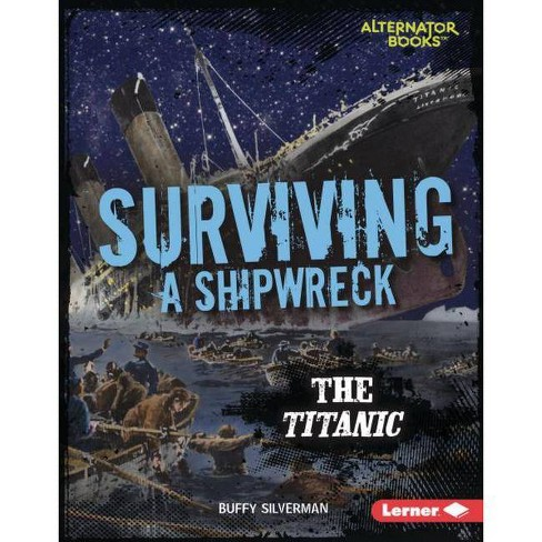 Surviving a Shipwreck - (They Survived (Alternator Books (R) )) by  Buffy Silverman (Hardcover) - image 1 of 1
