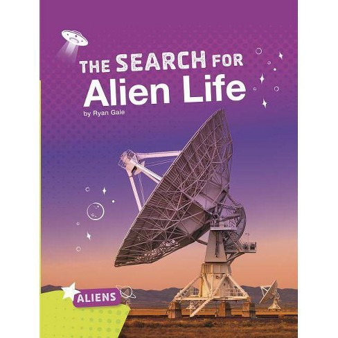 The Search for Alien Life - (Aliens) by  Ryan Gale (Paperback) - image 1 of 1