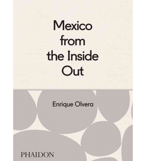 Mexico from the Inside Out (Hardcover) (Enrique Olvera) - image 1 of 1