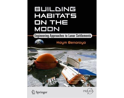 Building Habitats on the Moon : Engineering Approaches to Lunar Settlements -  (Paperback) - image 1 of 1