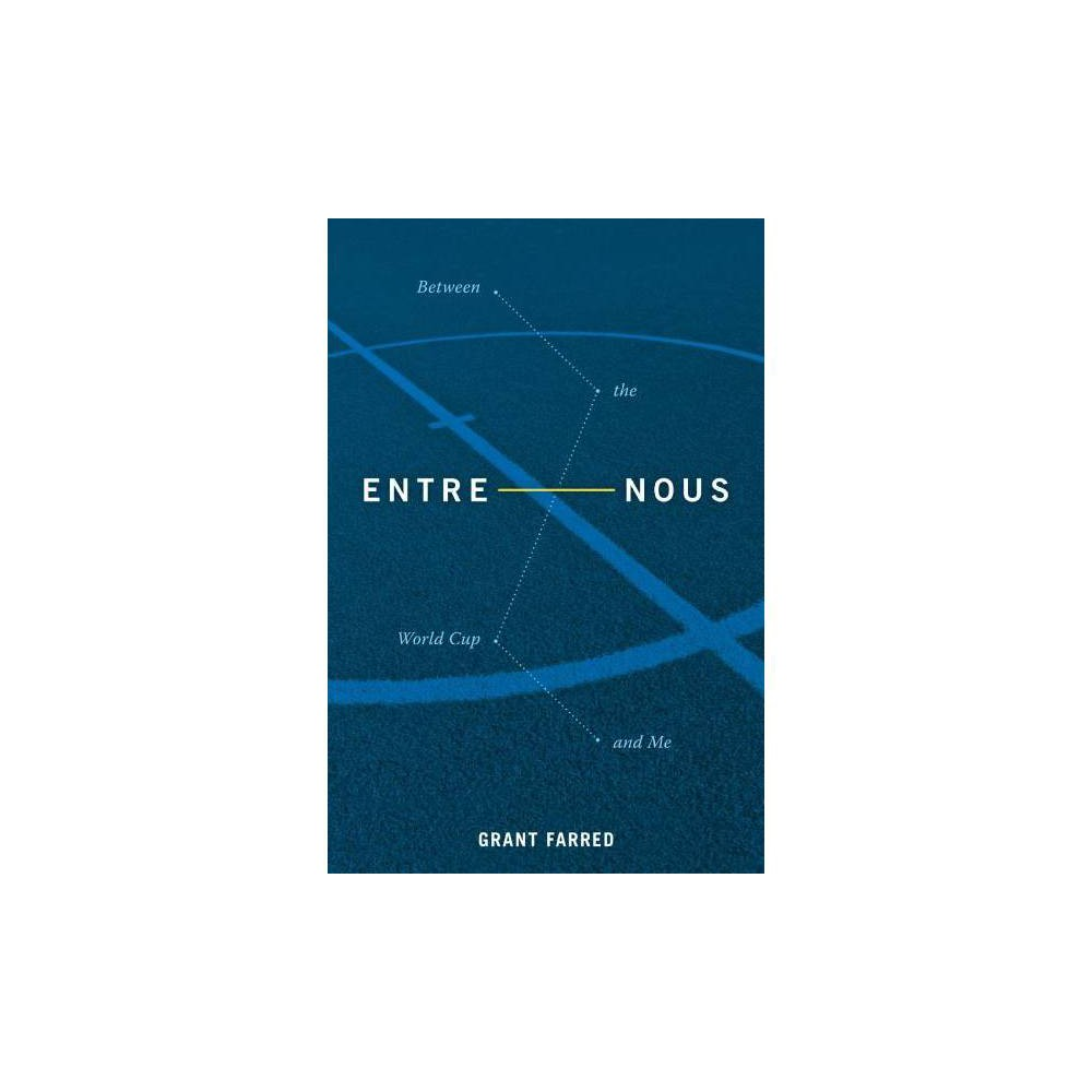Entre Nous : Between the World Cup and Me - by Grant Farred (Paperback)