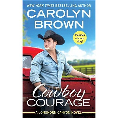 Cowboy Courage - (Longhorn Canyon) by  Carolyn Brown (Paperback)