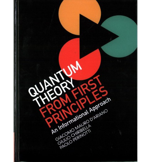 Quantum Theory from First Principles : An Informational Approach (Hardcover) (Giacomo Mauro D'ariano & - image 1 of 1