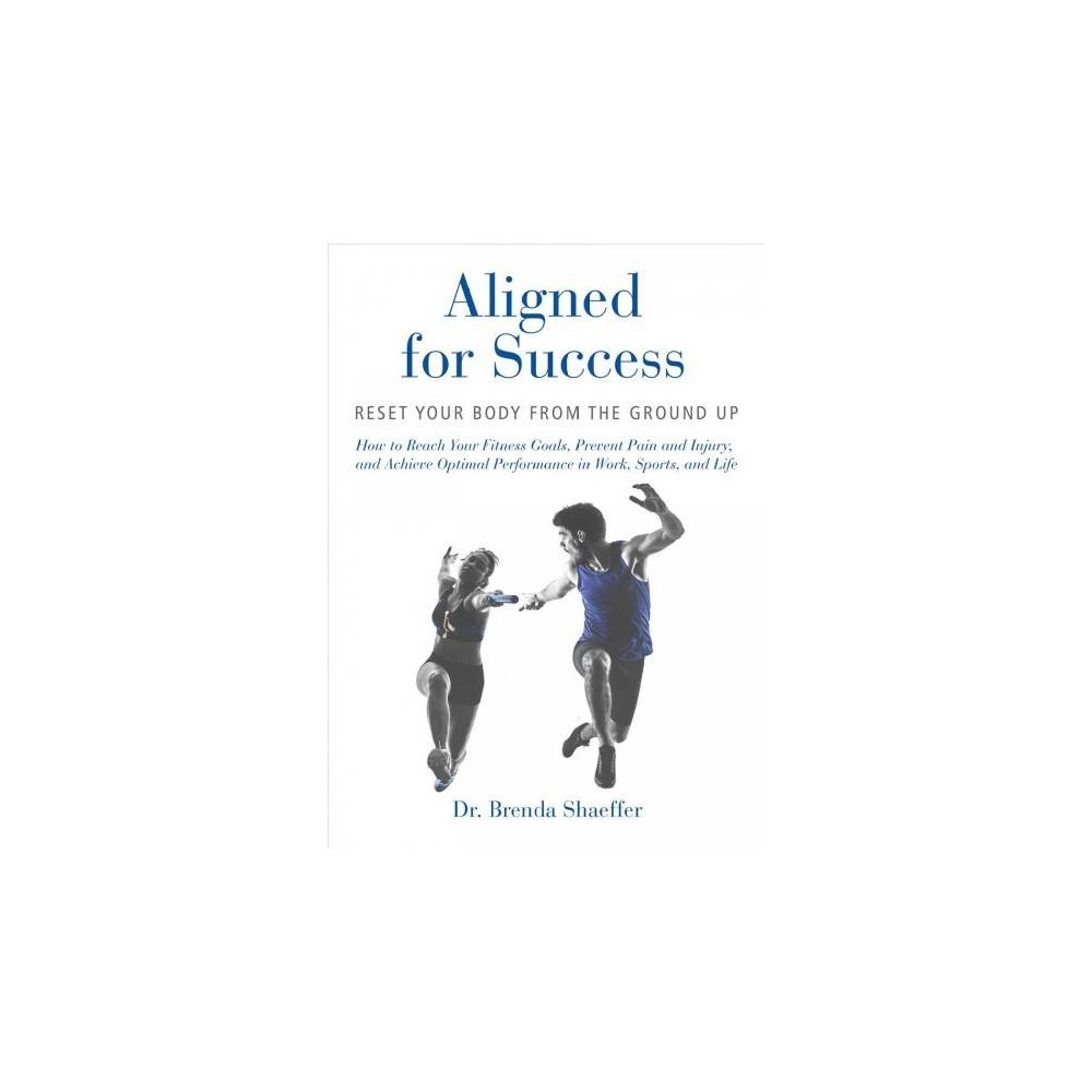 Aligned for Success : Reset Your Body from the Ground Up: How to Reach Your Fitness Goals, Prevent Pain
