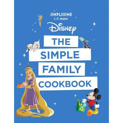 Disney the Simple Family Cookbook - by Jean-Francois Mallet (Hardcover)