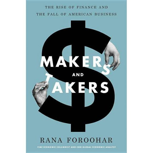 Makers and Takers - by  Rana Foroohar (Hardcover) - image 1 of 1