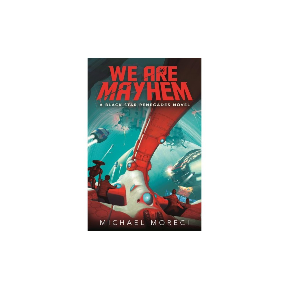 We Are Mayhem - (Black Star Renegades) by Michael Moreci (Hardcover)