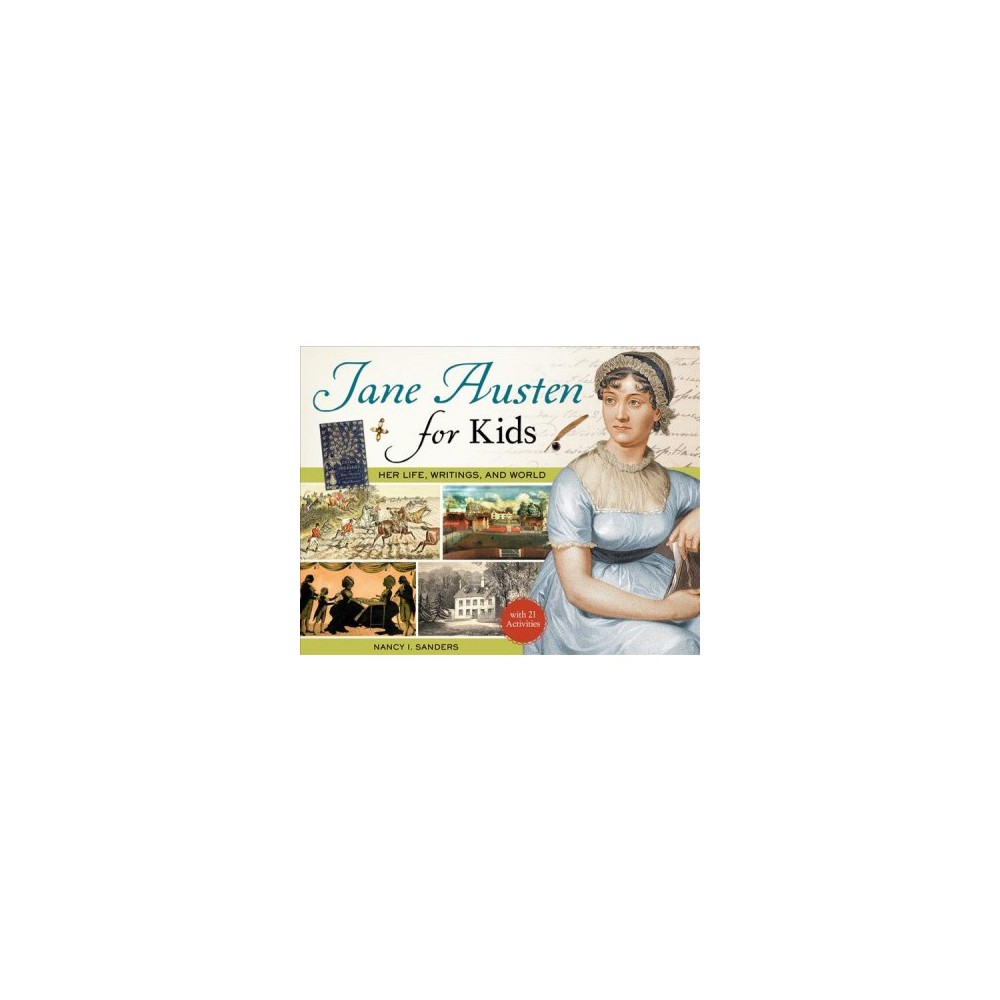 Jane Austen for Kids : Her Life, Writings, and World, With 21 Activities - (Paperback)