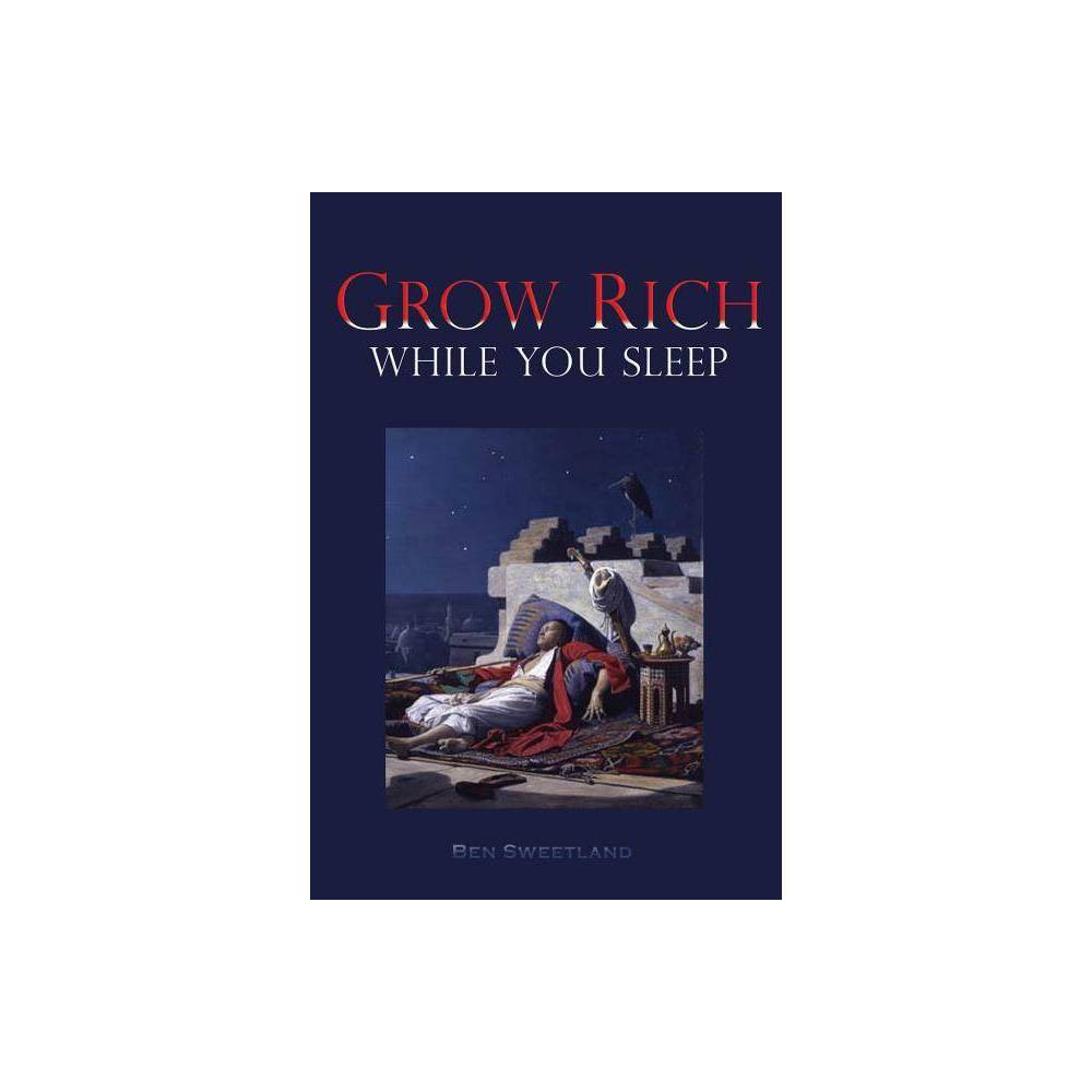 Grow Rich While You Sleep By Ben Sweetland Paperback
