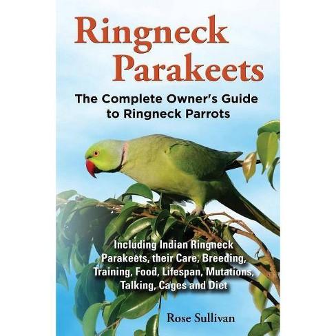 Ringneck Parakeets, The Complete Owner's Guide to Ringneck Parrots, Including Indian Ringneck Parakeets, - image 1 of 1