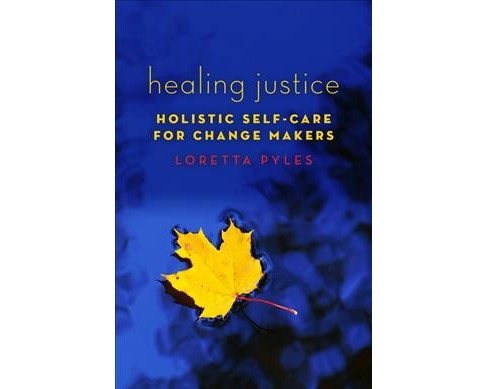 Healing Justice : Holistic Self-care for Change Makers -  by Loretta Pyles (Paperback) - image 1 of 1