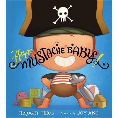 Arrr, Mustache Baby! - by  Bridget Heos (Hardcover) - image 1 of 1