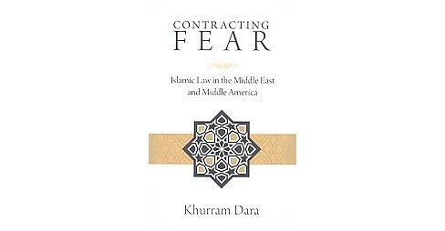 Contracting Fear : Islamic Law in the Middle East and Middle America (Paperback) (Khurram Dara) - image 1 of 1
