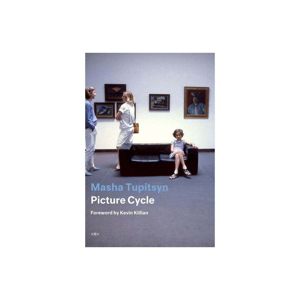 Picture Cycle Semiotext E Active Agents By Masha Tupitsyn Paperback