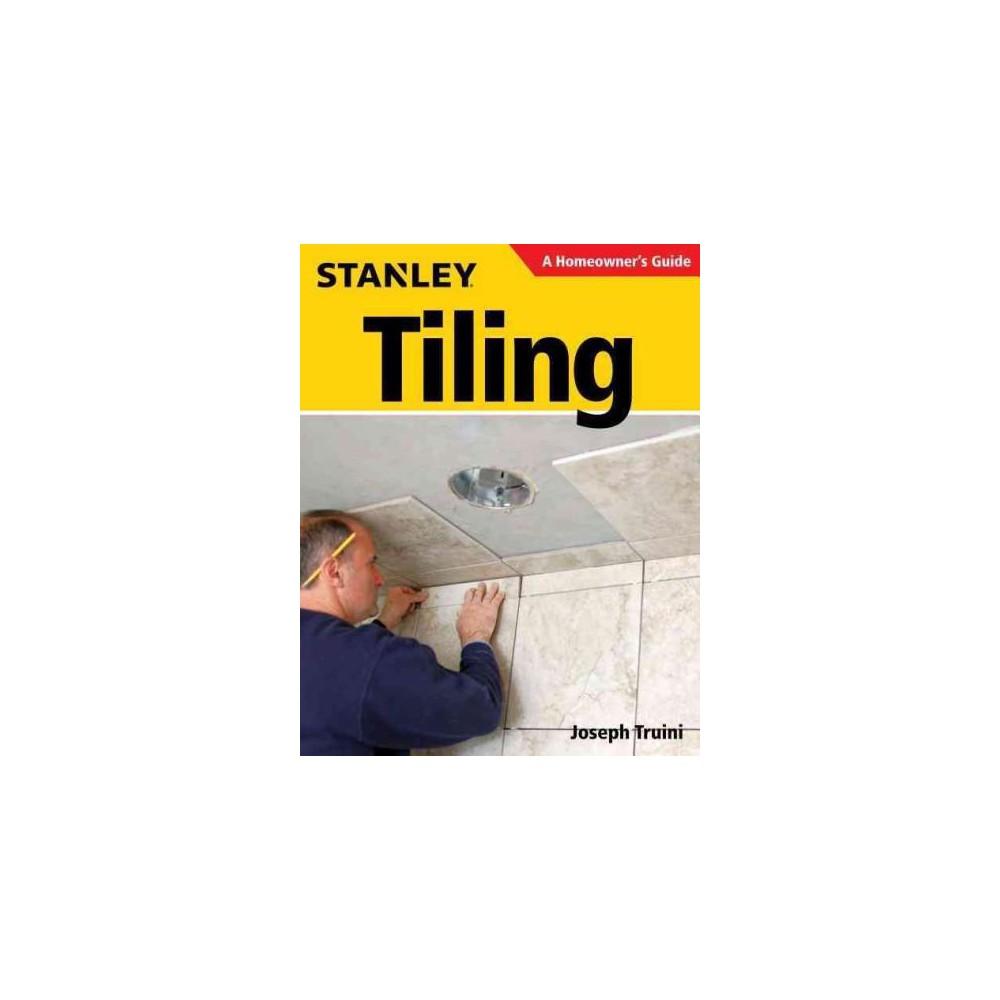 Stanley Tiling : A Homeowner's Guide (Paperback) (Joseph Truini)