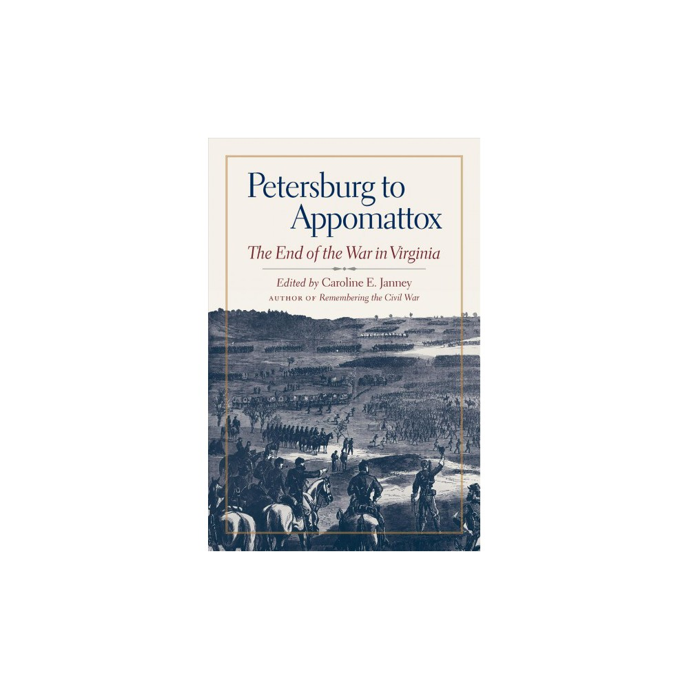 Petersburg to Appomattox : The End of the War in Virginia - (Hardcover)