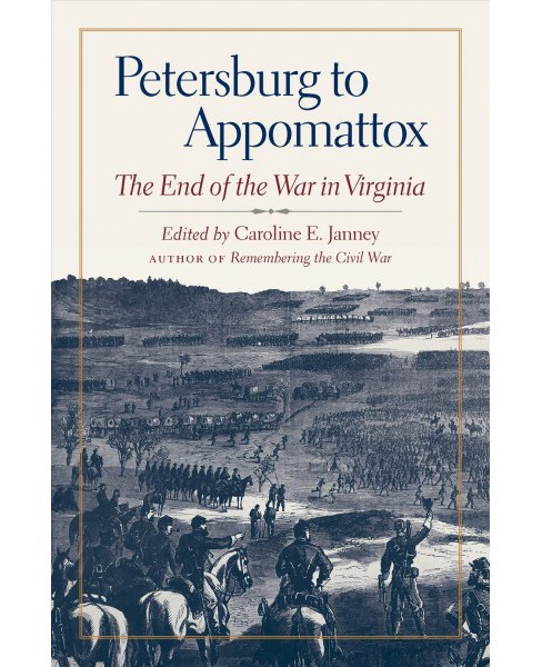 Petersburg to Appomattox : The End of the War in Virginia -  (Hardcover) - image 1 of 1