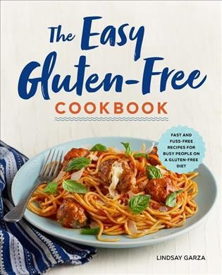 Easy Gluten-Free Cookbook : Fast and Fuss-Free Recipes for Busy People on a Gluten-Free Diet (Paperback)