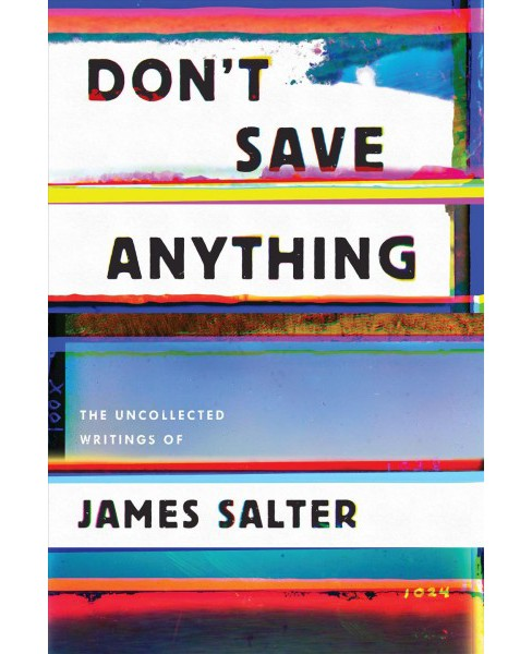 Don't Save Anything : Uncollected Essays, Articles, and Profiles -  Reprint by James Salter (Paperback) - image 1 of 1