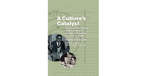 Culture's Catalyst : Historical Encounters with Peyote and the Native American Church in Canada - image 1 of 1