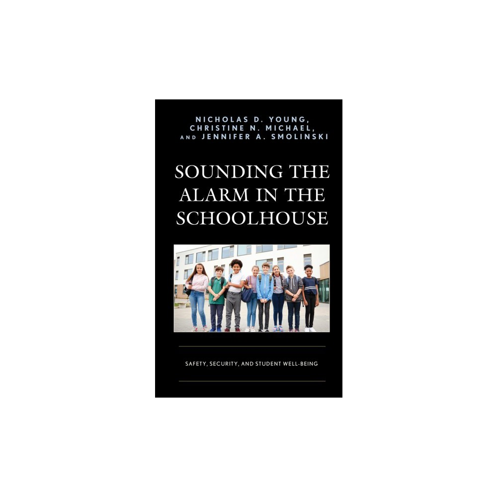 Sounding the Alarm in the Schoolhouse : Safety, Security, and Student Well-being - (Hardcover)
