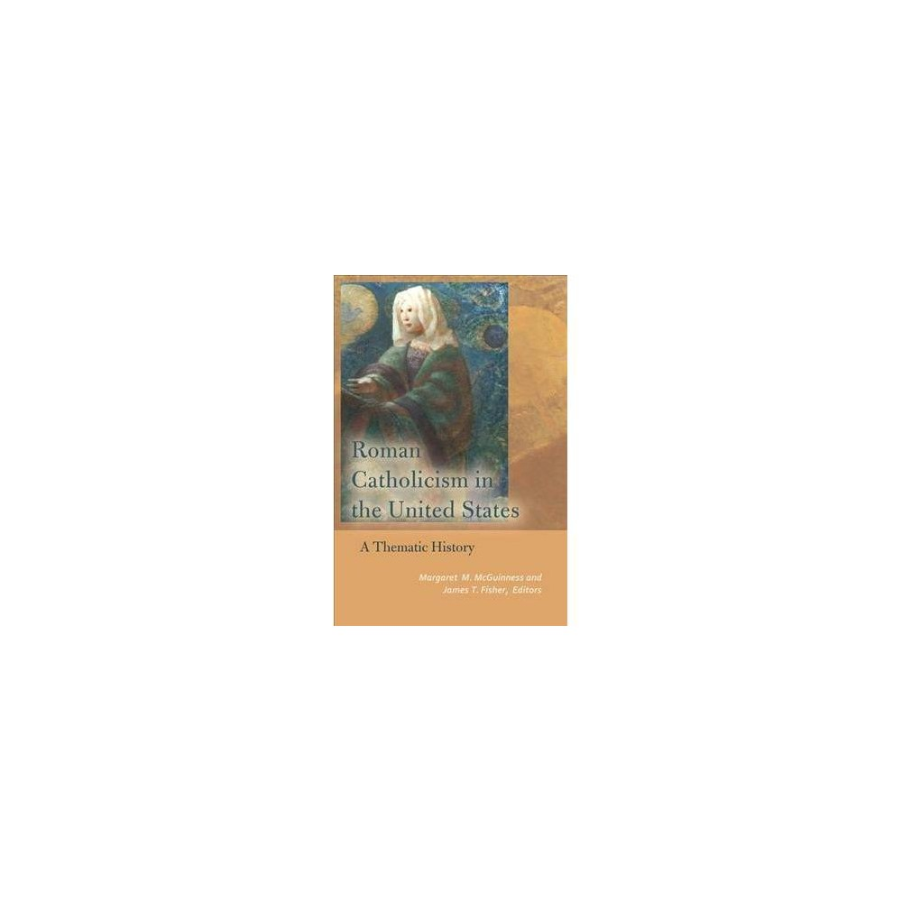 Roman Catholicism in the United States : A Thematic History - (Hardcover)