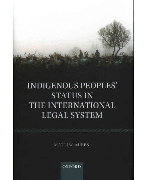 Indigenous Peoples' Status in the International Legal System (Hardcover) (Mattias Ahren) - image 1 of 1