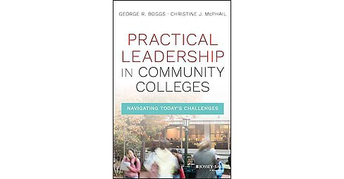 Practical Leadership in Community Colleges : Navigating Today's Challenges (Hardcover) (George R. Boggs - image 1 of 1