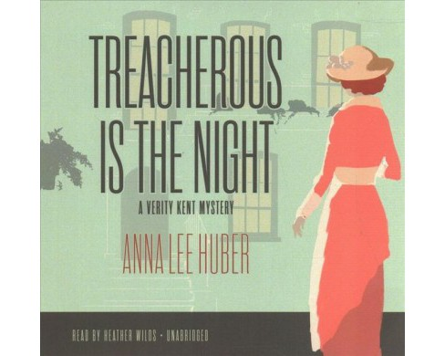 Treacherous Is the Night -  Unabridged (Verity Kent Mysteries) by Anna Lee Huber (CD/Spoken Word) - image 1 of 1