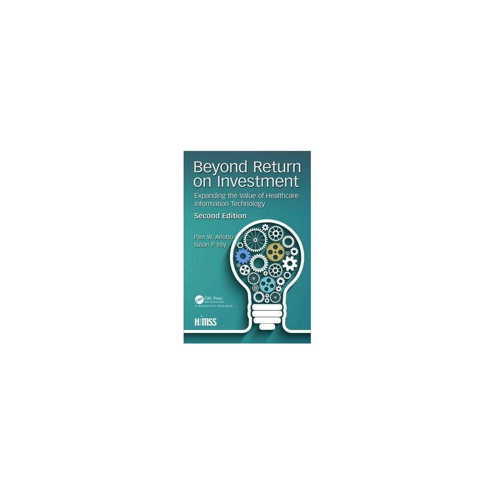 Beyond Return on Investment : Expanding the Value of Healthcare Information Technology - 2 (Paperback)
