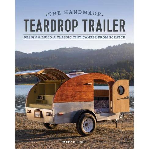 The Handmade Teardrop Trailer - by Matt Berger (Paperback)