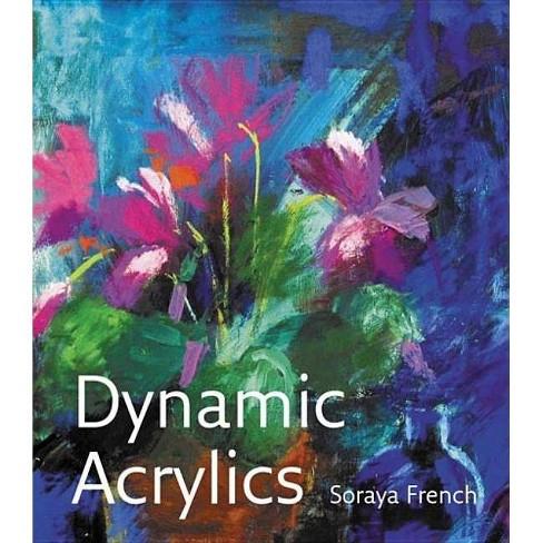 Dynamic Acrylics - by  Soraya French (Hardcover) - image 1 of 1