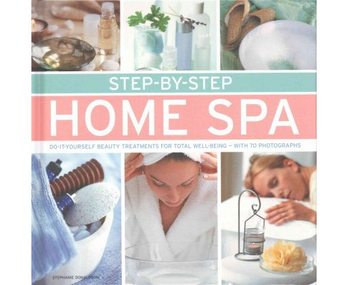 Step-by-Step Home Spa : Do-It-Yourself Beauty Treatments for Total Well-Being - With 70 Photographs - image 1 of 1
