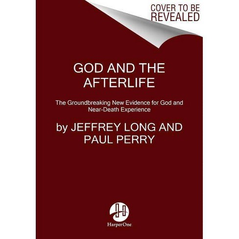 God and the Afterlife - by  Jeffrey Long & Paul Perry (Paperback) - image 1 of 1
