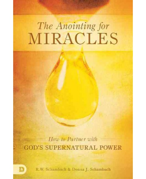 Anointing for Miracles : How to Partner With God's Supernatural Power (Paperback) (R. W. Schambach) - image 1 of 1