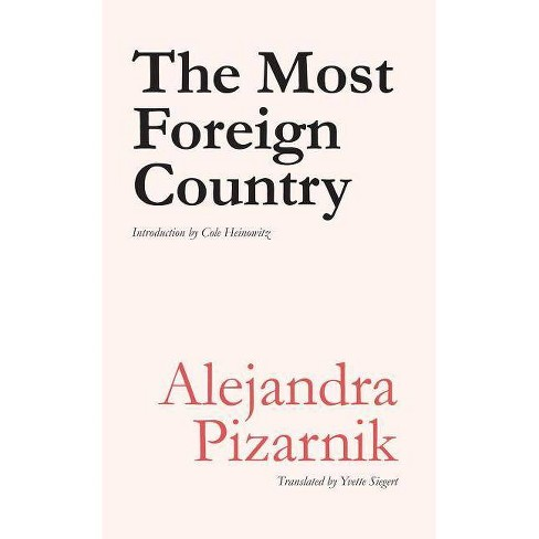 The Most Foreign Country - by  Alejandra Pizarnik (Paperback) - image 1 of 1