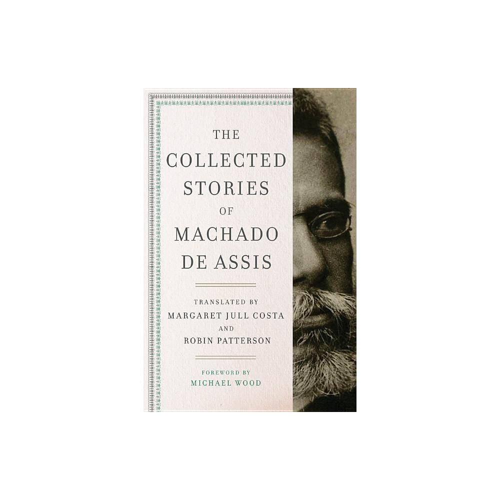 The Collected Stories Of Machado De Assis By Joaquim Maria Machado De Assis Hardcover