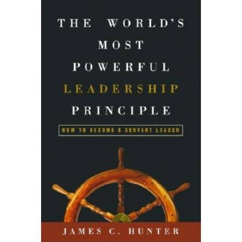 The World's Most Powerful Leadership Principle - by  James C Hunter (Hardcover) - image 1 of 1