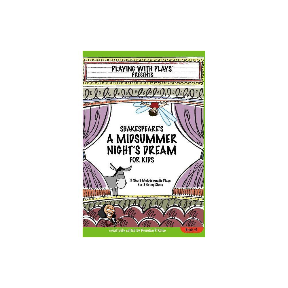 Shakespeare S A Midsummer Night S Dream For Kids Playing With Plays By Brendan P Kelso Paperback