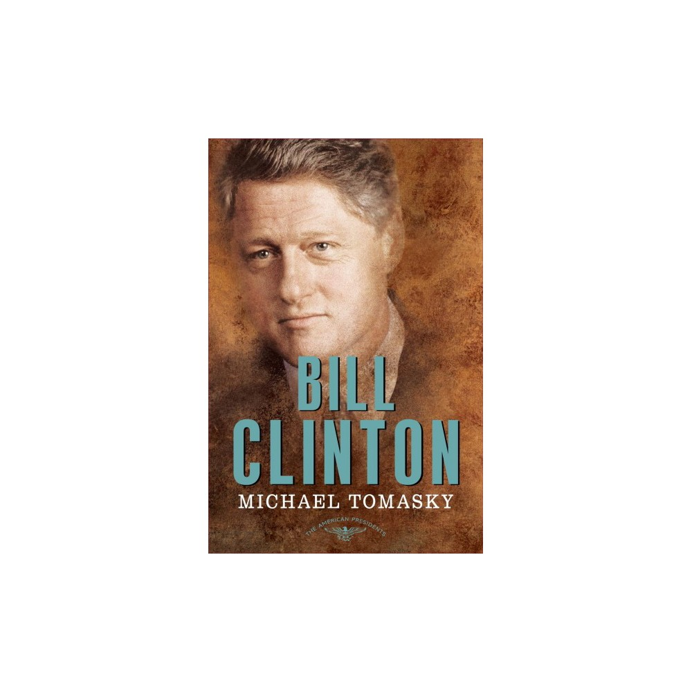 Bill Clinton : The 42nd President 1993-2001 (Hardcover) (Michael Tomasky)