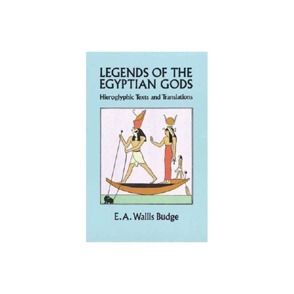 Legends Of The Egyptian Gods By E A Wallis Budge Paperback