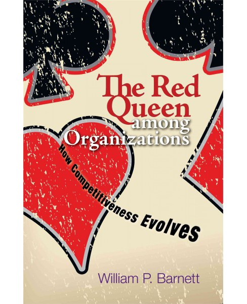 Red Queen Among Organizations : How Competitiveness Evolves (Reprint) (Paperback) (William P. Barnett) - image 1 of 1