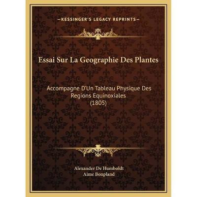 Essai Sur La Geographie Des Plantes - by  Alexander De Humboldt & Aime Bonpland (Hardcover)