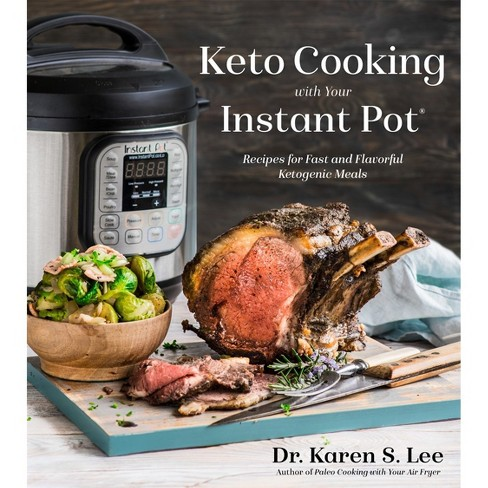 Keto Cooking With Your Instant Pot : Recipes for Fast and Flavorful Ketogenic Meals -  (Paperback) - image 1 of 1