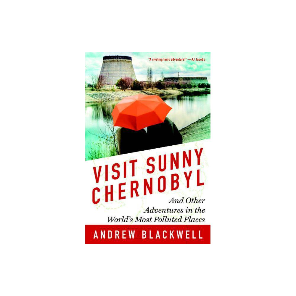 Visit Sunny Chernobyl By Andrew Blackwell Paperback