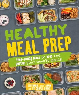 Healthy Meal Prep : Time-Saving Plans to Prep and Portion Your Weekly Meals - (Paperback)